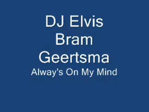 DJ Elvis ( Bram Geertsma ) - Alway's On My Mind