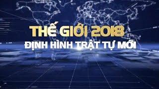 Thế giới 2018 - Định hình trật tự mới | VTV24
