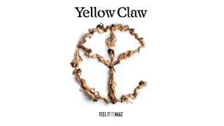 Yellow Claw - Feel It Ft. Naaz