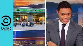 Starbucks Goes To Racial Sensitivity School | The Daily Show With Trevor Noah