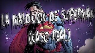 La Maldición De Superman. (Caso Real)