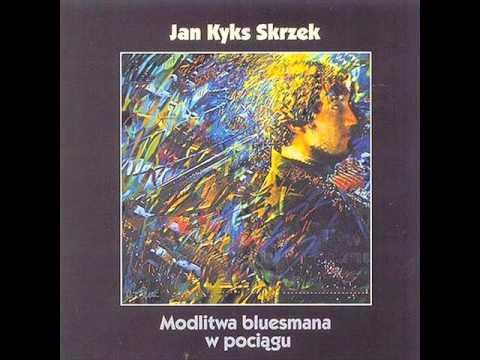 Jan Kyks Skrzek - Modlitwa Bluesmana W Pociągu