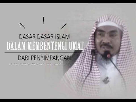 Dasar Dasar Islam Dalam Membentengi Umat Dari Penyimpangan - Ust Abu Qatadah
