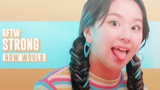 How Would GFTW (GFRIEND X TWICE UNIT) sing 'STRONG' by WJMK (Line Distribution)
