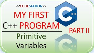 First C++ Program   Part 2   Primitive Variables   Learn To Code   Code Station