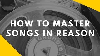 How to Master in Reason (Propellerhead Software Mastering Tips)
