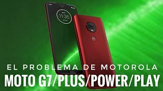 El Problema de Motorola con los Moto G7/Plus/Power/Play - Mi Opinión