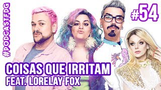 [ F D G #54 ] COISAS QUE IRRITAM feat. Lorelay Fox - Filhos da Grávida de Taubaté
