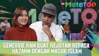 Download Lagu Genervie Kam Buat Kejutan Kepada Hazama Dengan Masuk Islam - MeleTOP Episod 221 [24.1.2017] Gratis STAFABAND