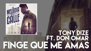 Tony Dize - Finge Que Me Amas