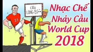 [Nhạc Chế] Nhảy Cầu Mùa World Cup 2018 - Nghe để tránh mắc phải