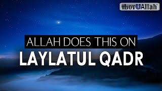ALLAH DOES THIS ON LAYLATUL QADR