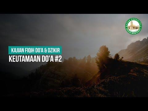 Keutamaan Do'a #2 - Ustadz Ahmad Zainuddin Al-Banjary