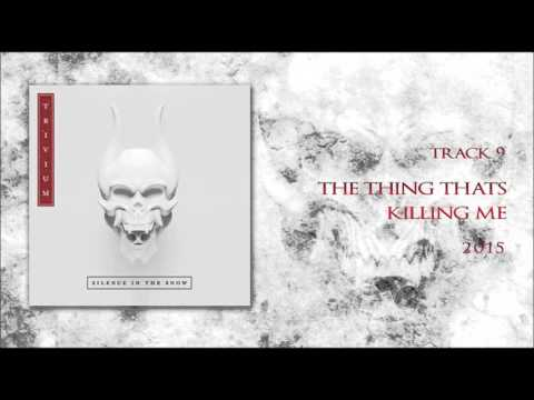 Trivium - The Thing Thats Killing Me