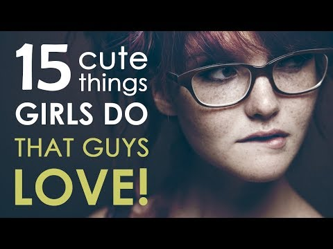 15 Cute Things Girls Do That Guys Love