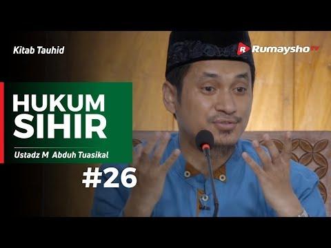 Kitab Tauhid (26) : Hukum Sihir - Ustadz M Abduh Tuasikal