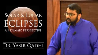 Solar & Lunar Eclipses - An Islamic Perspective ~ Dr. Yasir Qadhi | 27th September 2015