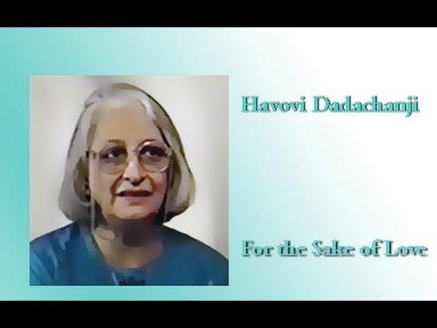 Havovi Dadachanji   ~ For the Sake of Love