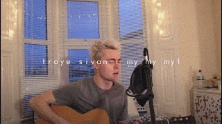 Download Lagu Troye Sivan - My My My! (Cover) Gratis STAFABAND