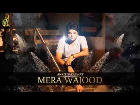 Mera Wajood By Ankit Saraswat (audio) video