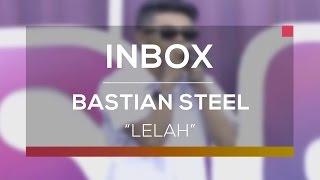 Bastian Steel - Lelah Live On Inbox