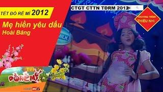 MẸ HIỀN YÊU DẤU - Hoài Băng   TẾT ĐỒ RÊ MÍ 2012 - Ca sĩ nhí tài năng   CTGT CTTN TĐRM 2010