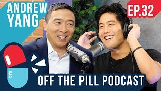 Why You Should Vote for Andrew Yang (Ft. Andrew Yang) - Off The Pill Podcast #32