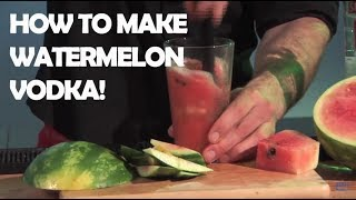 How To Make Watermelon Vodka