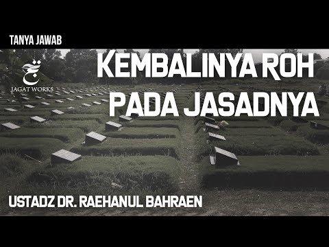 Tanya Jawab : Kembalinya Roh Pada Jasadnya - Ustadz Dr. Raehanul Bahraen