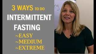 3 Ways To Do Intermittent Fasting: Easy, Medium & Extreme