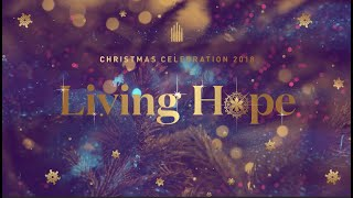 "Bethesda Church Christmas Celebration 2018 ""Living Hope"" 15 December 2018"
