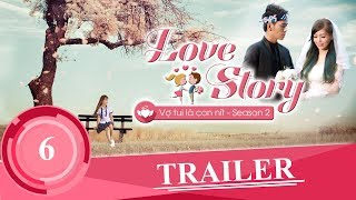 Trailer Tập 6 |( Love Story ) Tigôn KAYA Club | OFFiCIAL