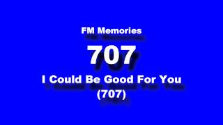 Watch 707 I Could Be Good For You video