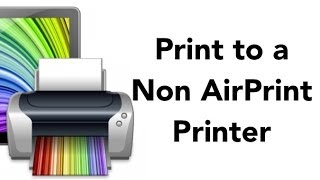 Print to A Non AirPrint Printer (UPDATED)