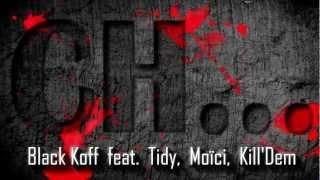 Black Koff feat Tidy , Moïci , Kill'Dem - Ch...