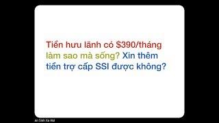 An Sinh Xa Hoi - Tiền hưu chỉ có $390/tháng. Xin thêm trợ cấp SSI được không?