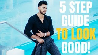 How to Look Good In 5 SIMPLE Steps