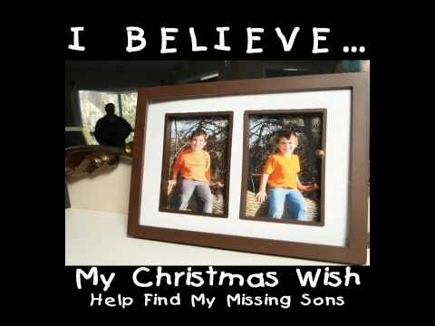 My Christmas Wish - BELIEVE - Help Find My International Missing Sons - Watkins Missing Children