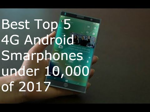 Top 5 Best Latest 4G Android Smartphones Under 10,000 of 2017