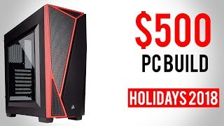 Build a Gaming PC for $500 Holidays 2018 - Build Guide!