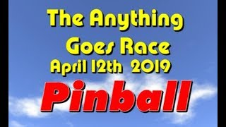 Anything Goes Race 2019  4 12 Pinball