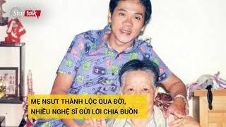 Mẹ NSƯT Thành Lộc qua đời - Nghệ sĩ Việt chia buồn khi biết tin