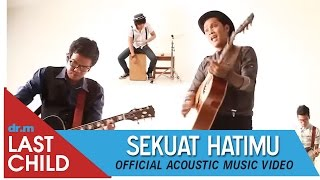 Last Child - Sekuat Hatimu (Acoustic Music Video)