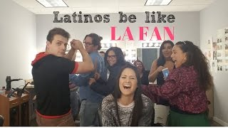 La Fan - Latinos Be Like...