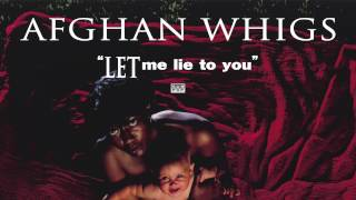 Watch Afghan Whigs Let Me Lie To You video