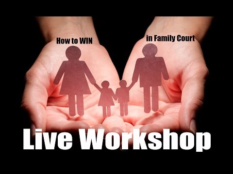 How to Win in Family Court - WORKSHOP - Self Represented Litigant's Society