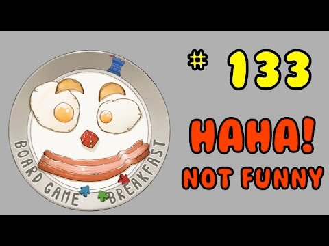 Board Game Breakfast 133 - Haha! (Not Funny)
