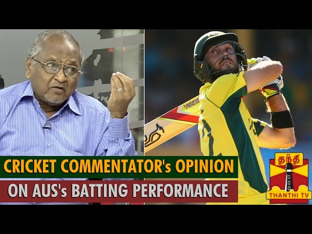"ICC Cricket World Cup 2015 : Cricket Commentator's Opinion on ""Australia's Batting performance"""