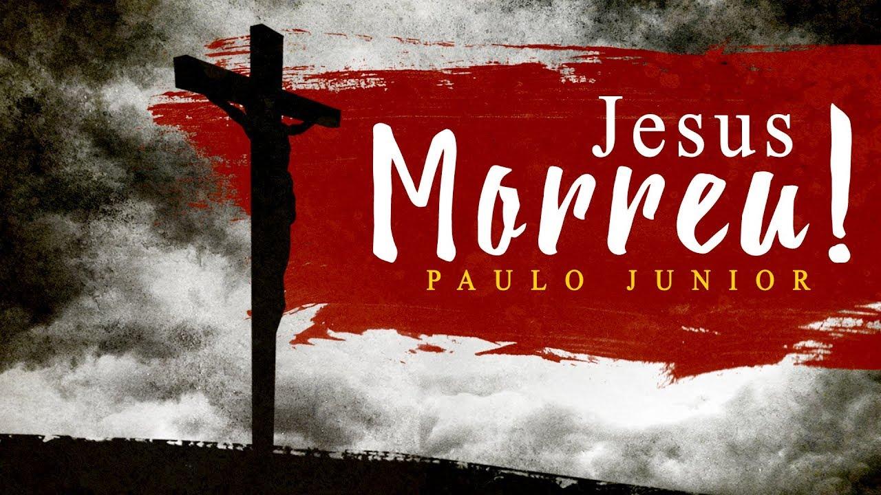 Jesus Morreu! (Emocionante) - Paulo Junior