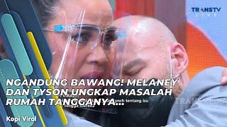 NGANDUNG BAWANG! MELANEY DAN TYSON UNGKAP MASALAH RUMAH TANGGANYA... | KOPI VIRAL (1/4/21) P1